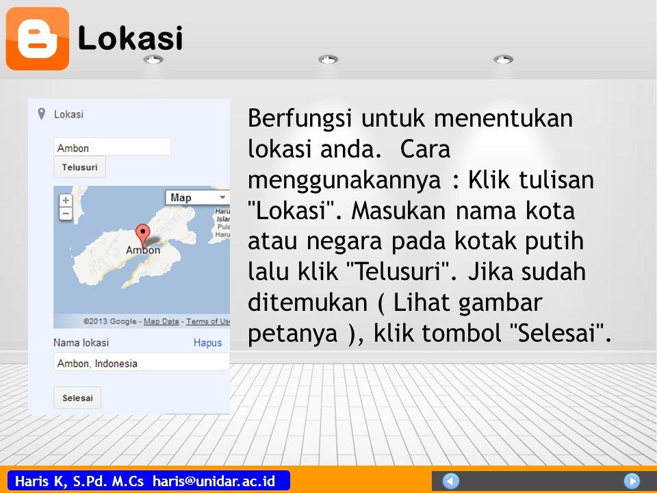 Haris K, S.Pd. M.Cs haris@unidar.ac.id Lokasi Berfungsi untuk menentukan lokasi anda. Cara menggunakannya : Klik tulisan