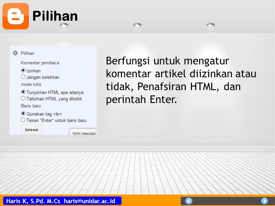 Haris K, S.Pd. M.Cs haris@unidar.ac.id Pilihan Berfungsi untuk mengatur komentar artikel diizinkan atau tidak, Penafsiran HTML, dan perintah Enter.
