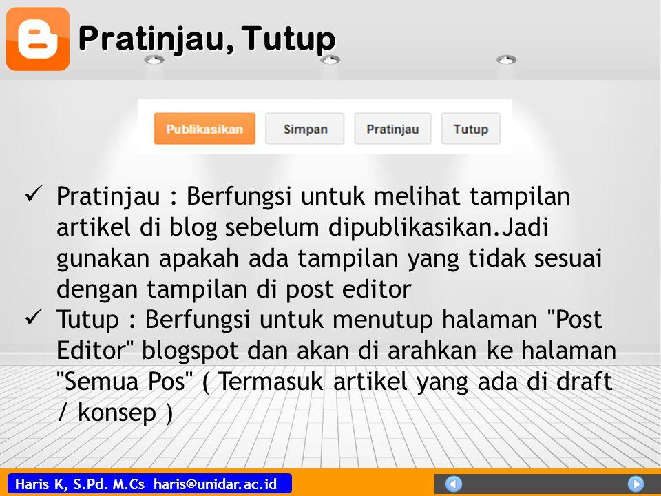 Haris K, S.Pd. M.Cs haris@unidar.ac.id Pratinjau, Tutup  Pratinjau : Berfungsi untuk melihat tampilan artikel di blog sebelum dipublikasikan.Jadi gun