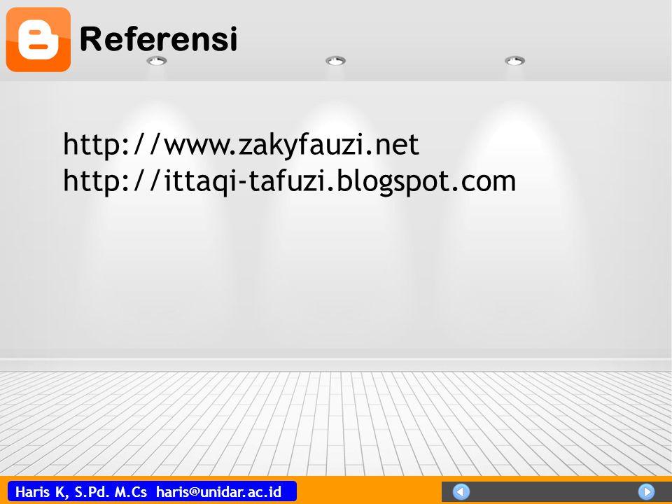 Haris K, S.Pd. M.Cs haris@unidar.ac.id Referensi http://www.zakyfauzi.net http://ittaqi-tafuzi.blogspot.com
