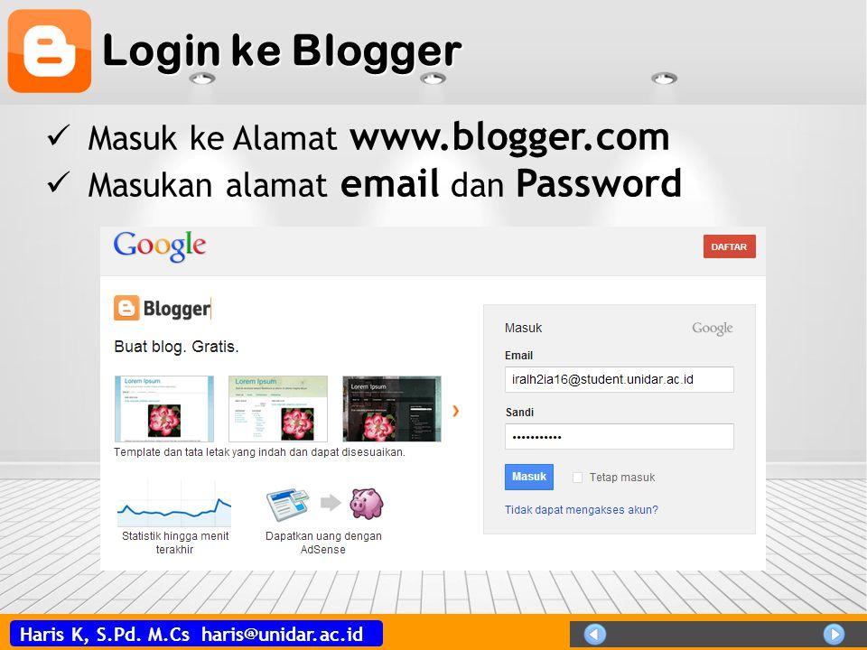 Haris K, S.Pd. M.Cs haris@unidar.ac.id Login ke Blogger  Masuk ke Alamat www.blogger.com  Masukan alamat email dan Password