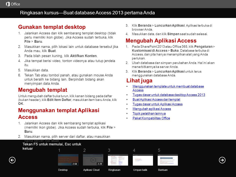 Ringkasan kursus—Buat database Access 2013 pertama Anda Gunakan templat desktop 1. Jalankan Access dan klik sembarang templat desktop (tidak perlu mem
