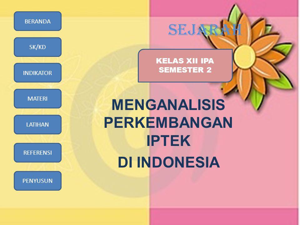 BERANDA SK/KD INDIKATOR MATERI LATIHAN REFERENSI PENYUSUN SEJARAH MENGANALISIS PERKEMBANGAN IPTEK DI INDONESIA KELAS XII IPA SEMESTER 2