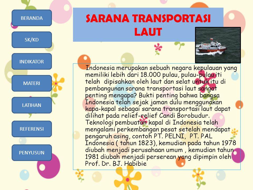 BERANDA SK/KD INDIKATOR MATERI LATIHAN REFERENSI PENYUSUN SARANA TRANSPORTASI LAUT Indonesia merupakan sebuah negara kepulauan yang memiliki lebih dar