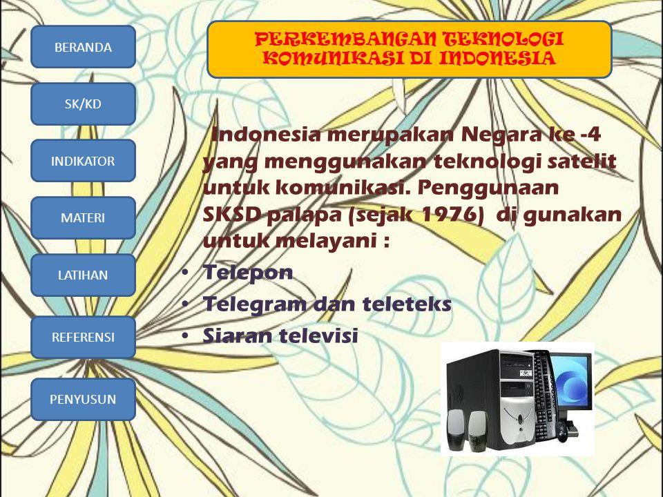 BERANDA SK/KD INDIKATOR MATERI LATIHAN REFERENSI PENYUSUN Indonesia merupakan Negara ke -4 yang menggunakan teknologi satelit untuk komunikasi. Penggu