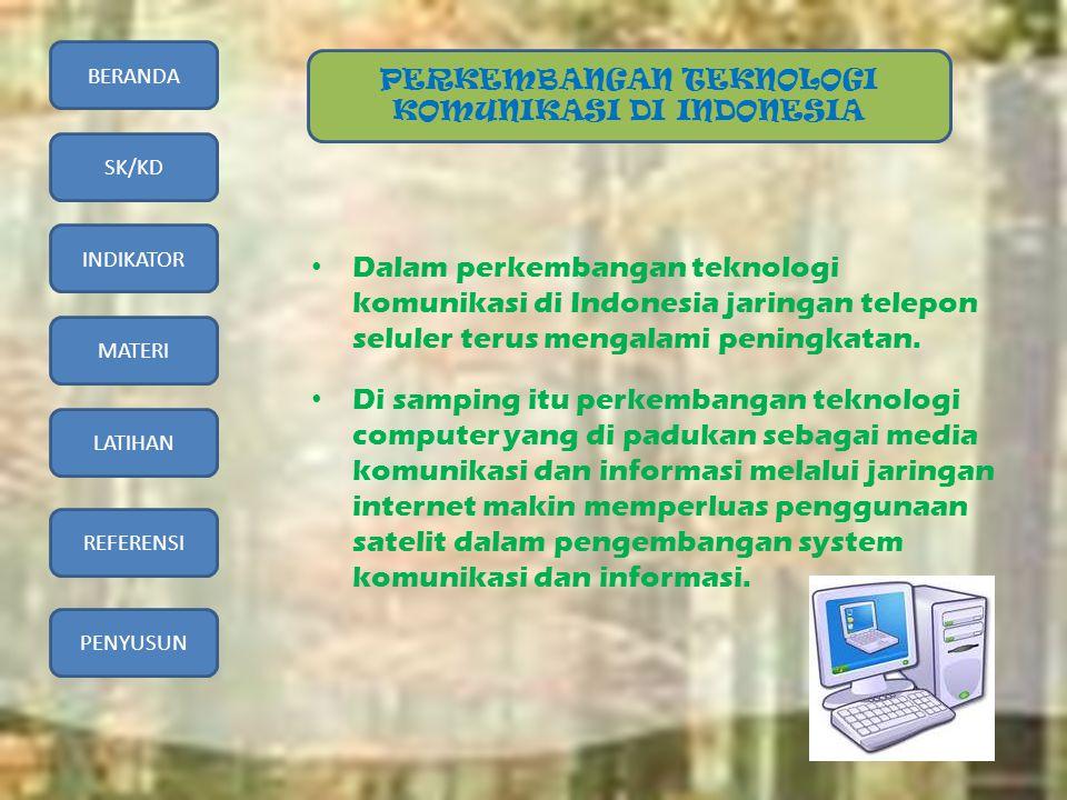 BERANDA SK/KD INDIKATOR MATERI LATIHAN REFERENSI PENYUSUN • Dalam perkembangan teknologi komunikasi di Indonesia jaringan telepon seluler terus mengal