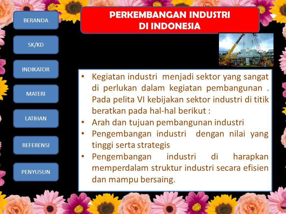 BERANDA SK/KD INDIKATOR MATERI LATIHAN REFERENSI PENYUSUN • Kegiatan industri menjadi sektor yang sangat di perlukan dalam kegiatan pembangunan. Pada