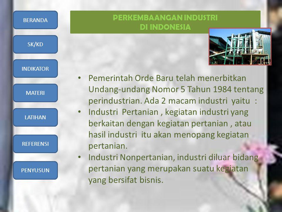 BERANDA SK/KD INDIKATOR MATERI LATIHAN REFERENSI PENYUSUN PERKEMBAANGAN INDUSTRI DI INDONESIA • Pemerintah Orde Baru telah menerbitkan Undang-undang N