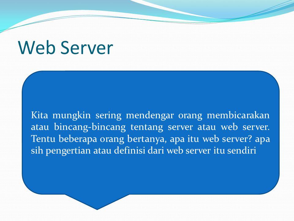 Web Server Kita mungkin sering mendengar orang membicarakan atau bincang-bincang tentang server atau web server. Tentu beberapa orang bertanya, apa it
