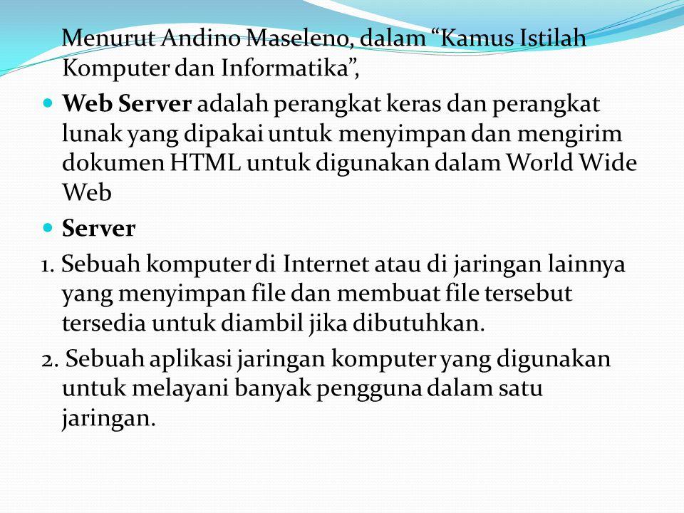 """Menurut Andino Maseleno, dalam """"Kamus Istilah Komputer dan Informatika"""",  Web Server adalah perangkat keras dan perangkat lunak yang dipakai untuk me"""