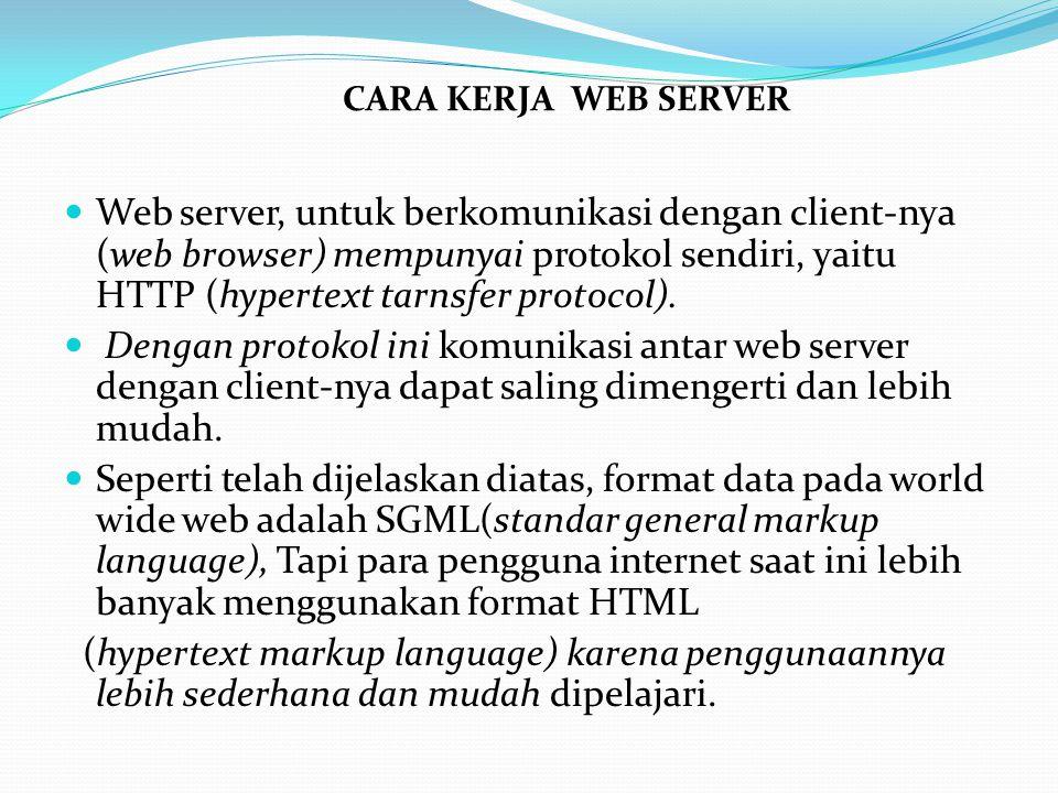  Web server, untuk berkomunikasi dengan client-nya (web browser) mempunyai protokol sendiri, yaitu HTTP (hypertext tarnsfer protocol).  Dengan proto