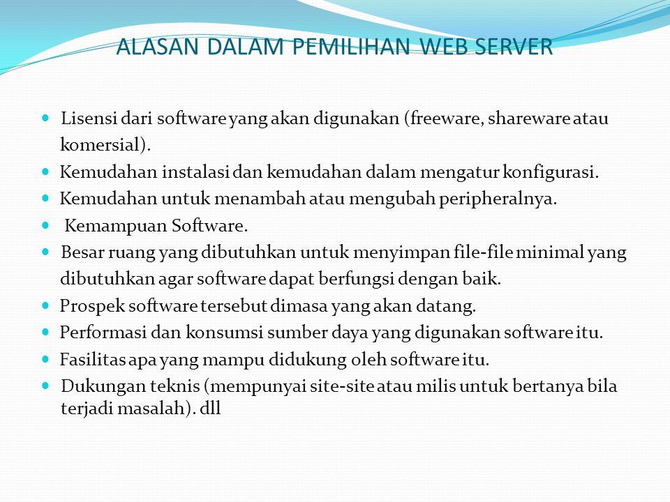 ALASAN DALAM PEMILIHAN WEB SERVER  Lisensi dari software yang akan digunakan (freeware, shareware atau komersial).  Kemudahan instalasi dan kemudaha