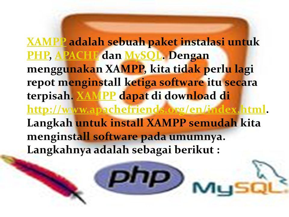XAMPPXAMPP adalah sebuah paket instalasi untuk PHP, APACHE dan MySQL. Dengan menggunakan XAMPP, kita tidak perlu lagi repot menginstall ketiga softwar