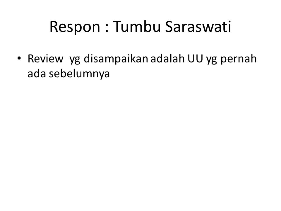 Respon : Tumbu Saraswati • Review yg disampaikan adalah UU yg pernah ada sebelumnya