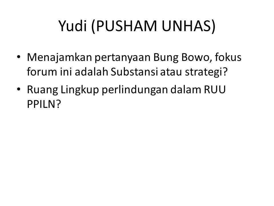 Yudi (PUSHAM UNHAS) • Menajamkan pertanyaan Bung Bowo, fokus forum ini adalah Substansi atau strategi.