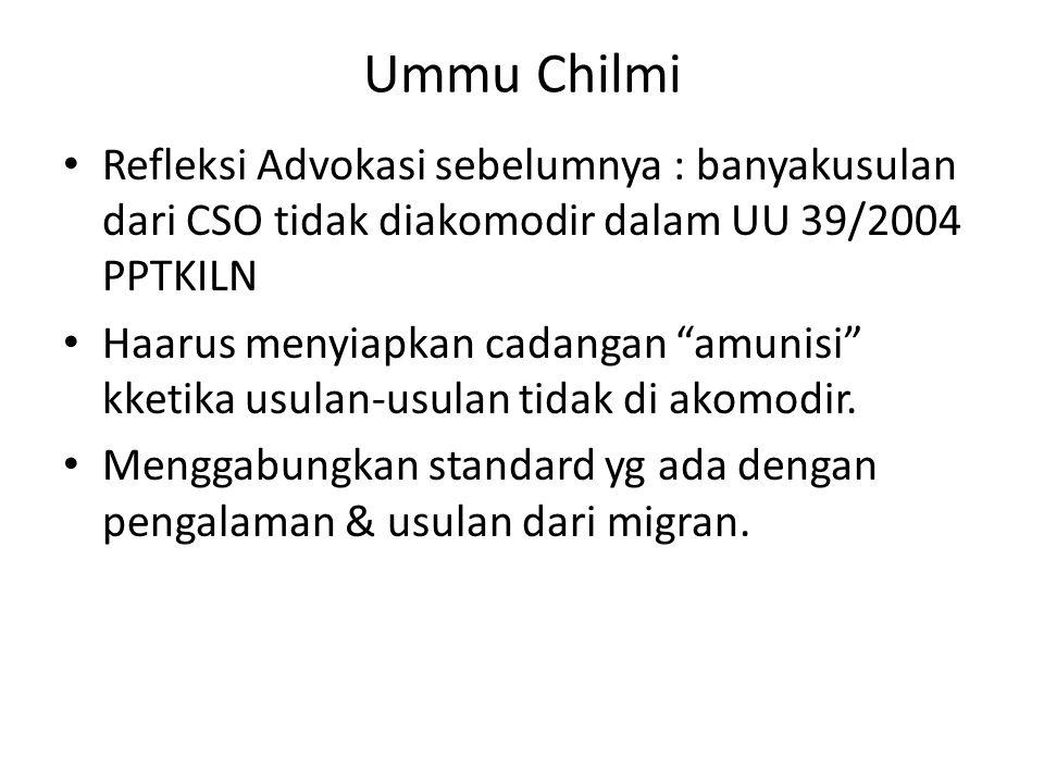 Ummu Chilmi • Refleksi Advokasi sebelumnya : banyakusulan dari CSO tidak diakomodir dalam UU 39/2004 PPTKILN • Haarus menyiapkan cadangan amunisi kketika usulan-usulan tidak di akomodir.