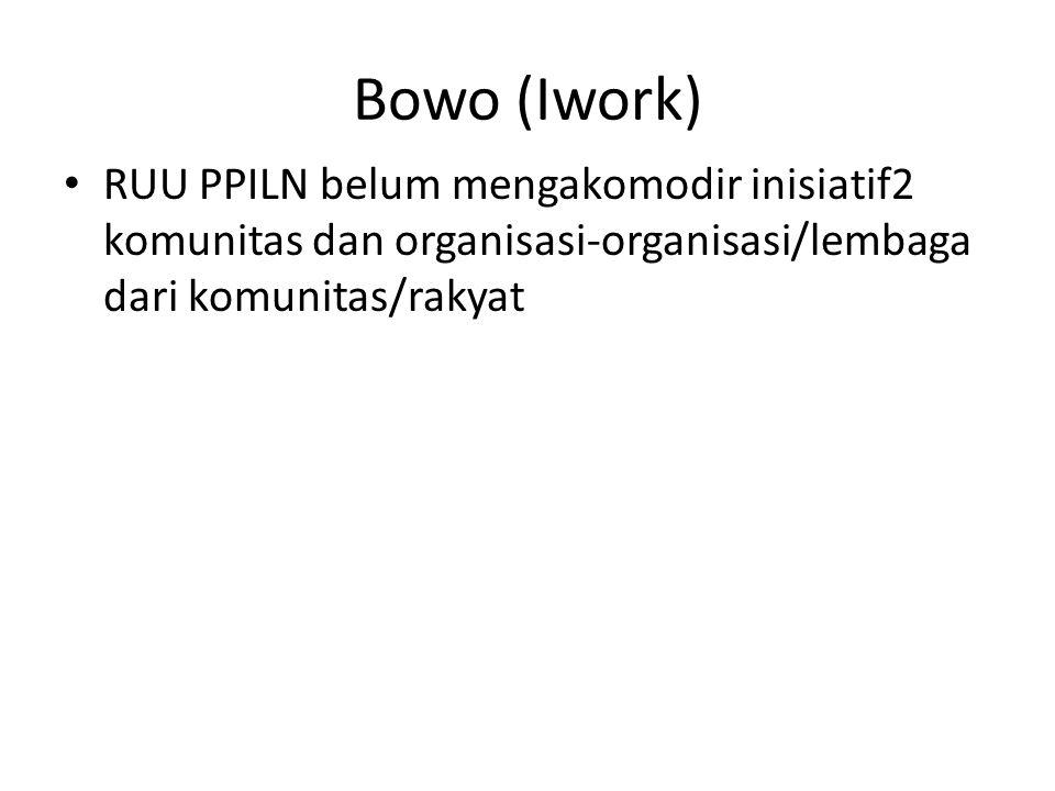 Bowo (Iwork) • RUU PPILN belum mengakomodir inisiatif2 komunitas dan organisasi-organisasi/lembaga dari komunitas/rakyat