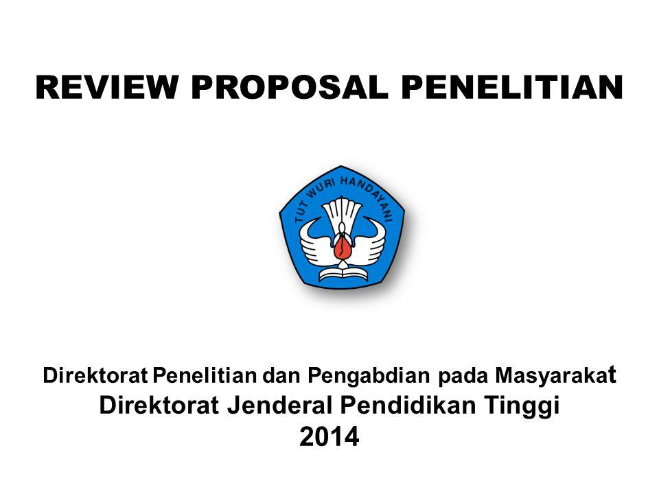 REVIEW PROPOSAL PENELITIAN Direktorat Penelitian dan Pengabdian pada Masyaraka t Direktorat Jenderal Pendidikan Tinggi 2014