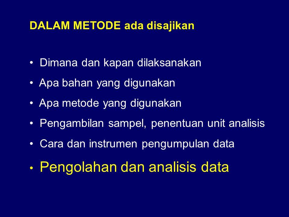 DALAM METODE ada disajikan • Dimana dan kapan dilaksanakan • Apa bahan yang digunakan • Apa metode yang digunakan • Pengambilan sampel, penentuan unit analisis • Cara dan instrumen pengumpulan data • Pengolahan dan analisis data