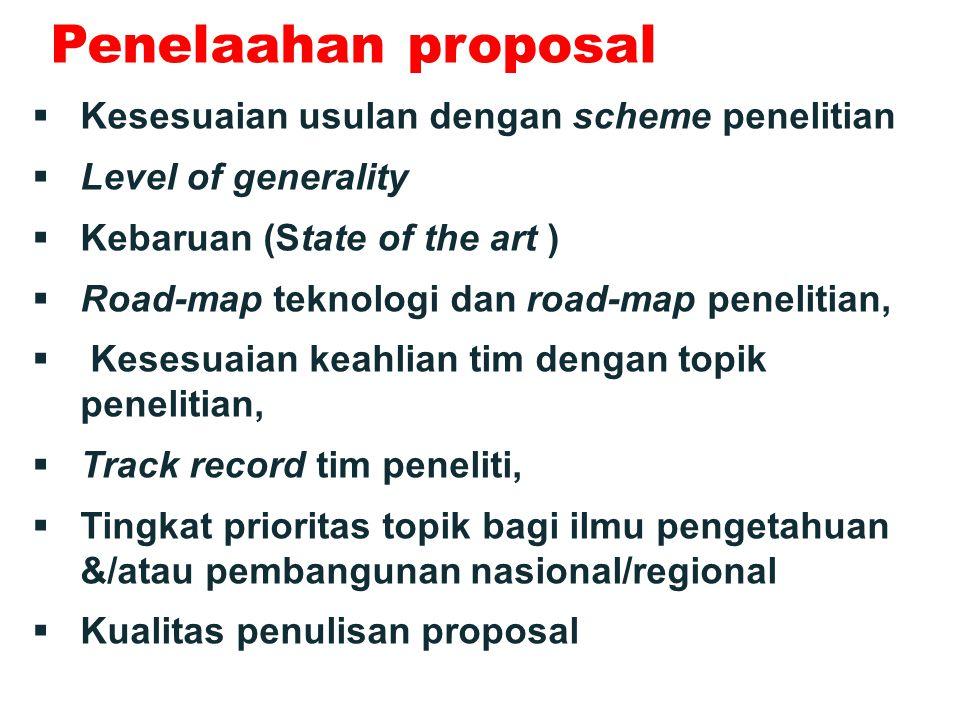 Penelaahan proposal  Kesesuaian usulan dengan scheme penelitian  Level of generality  Kebaruan (State of the art )  Road-map teknologi dan road-ma