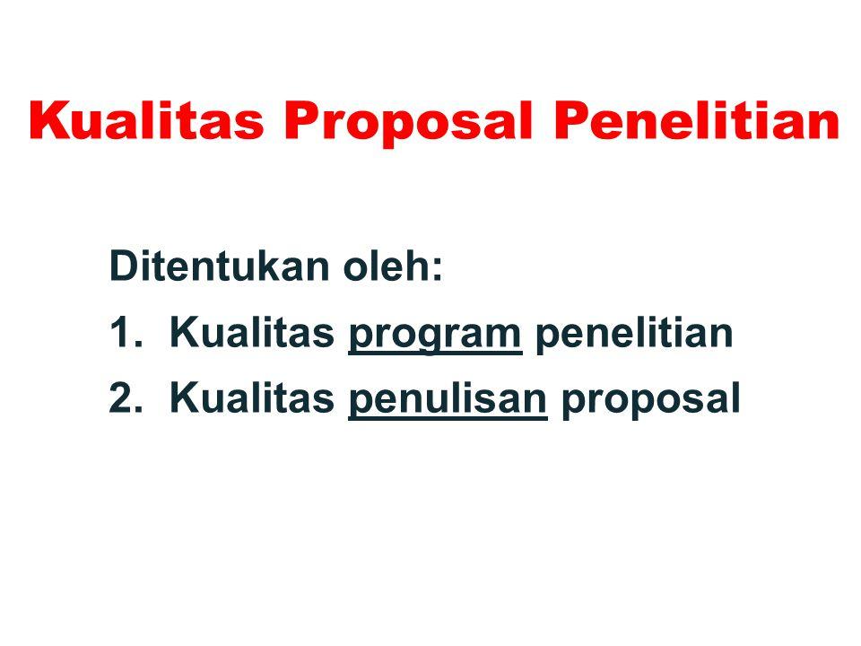 Kualitas Proposal Penelitian Ditentukan oleh: 1.Kualitas program penelitian 2.