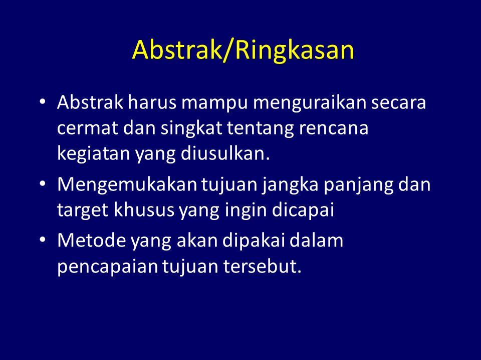 Abstrak/Ringkasan • Abstrak harus mampu menguraikan secara cermat dan singkat tentang rencana kegiatan yang diusulkan. • Mengemukakan tujuan jangka pa