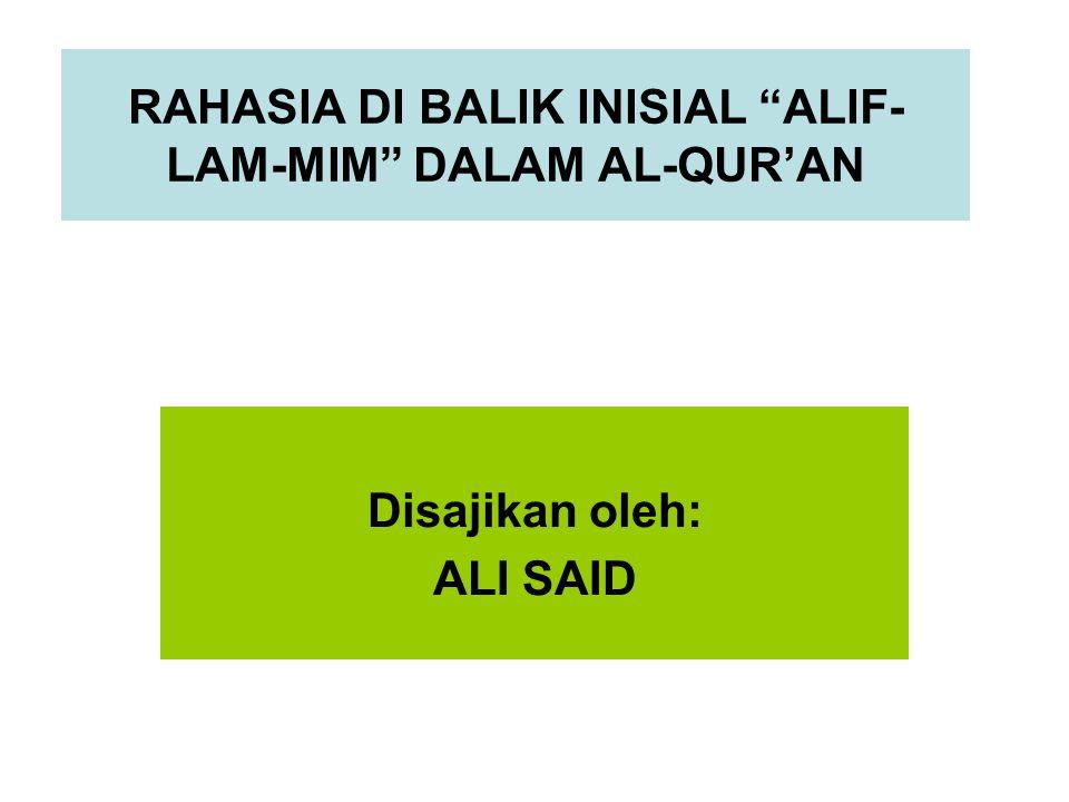RAHASIA DI BALIK INISIAL ALIF- LAM-MIM DALAM AL-QUR'AN Disajikan oleh: ALI SAID