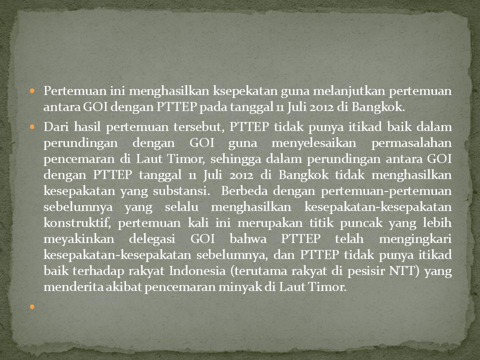  Pertemuan ini menghasilkan ksepekatan guna melanjutkan pertemuan antara GOI dengan PTTEP pada tanggal 11 Juli 2012 di Bangkok.