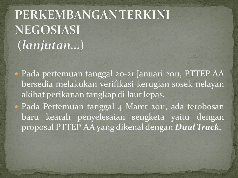  Pada pertemuan tanggal 20-21 Januari 2011, PTTEP AA bersedia melakukan verifikasi kerugian sosek nelayan akibat perikanan tangkap di laut lepas.
