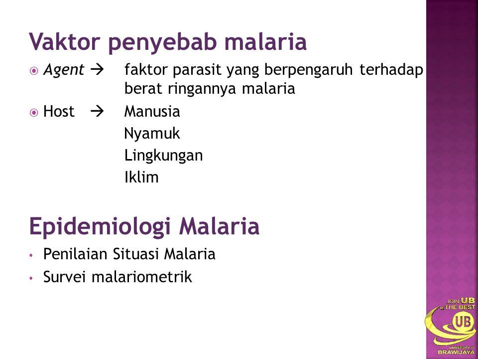 Vaktor penyebab malaria  Agent  faktor parasit yang berpengaruh terhadap berat ringannya malaria  Host  Manusia Nyamuk Lingkungan Iklim Epidemiolo