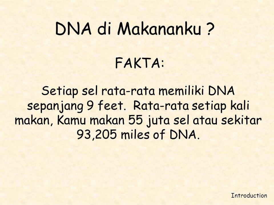 FAKTA: Setiap sel rata-rata memiliki DNA sepanjang 9 feet. Rata-rata setiap kali makan, Kamu makan 55 juta sel atau sekitar 93,205 miles of DNA. Intro
