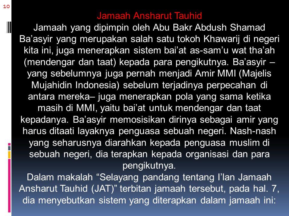 10 Jamaah Ansharut Tauhid Jamaah yang dipimpin oleh Abu Bakr Abdush Shamad Ba'asyir yang merupakan salah satu tokoh Khawarij di negeri kita ini, juga