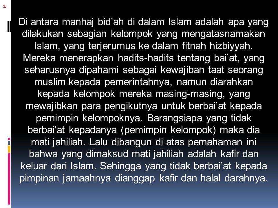1 Di antara manhaj bid'ah di dalam Islam adalah apa yang dilakukan sebagian kelompok yang mengatasnamakan Islam, yang terjerumus ke dalam fitnah hizbi