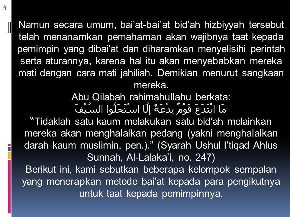4 Namun secara umum, bai'at-bai'at bid'ah hizbiyyah tersebut telah menanamkan pemahaman akan wajibnya taat kepada pemimpin yang dibai'at dan diharamka