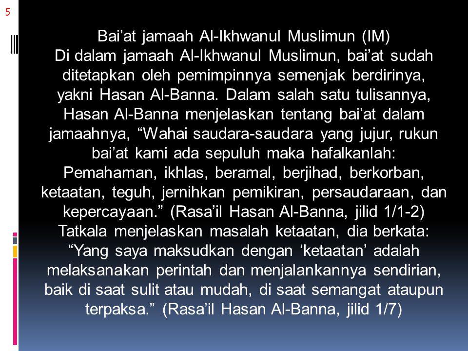 5 Bai'at jamaah Al-Ikhwanul Muslimun (IM) Di dalam jamaah Al-Ikhwanul Muslimun, bai'at sudah ditetapkan oleh pemimpinnya semenjak berdirinya, yakni Ha