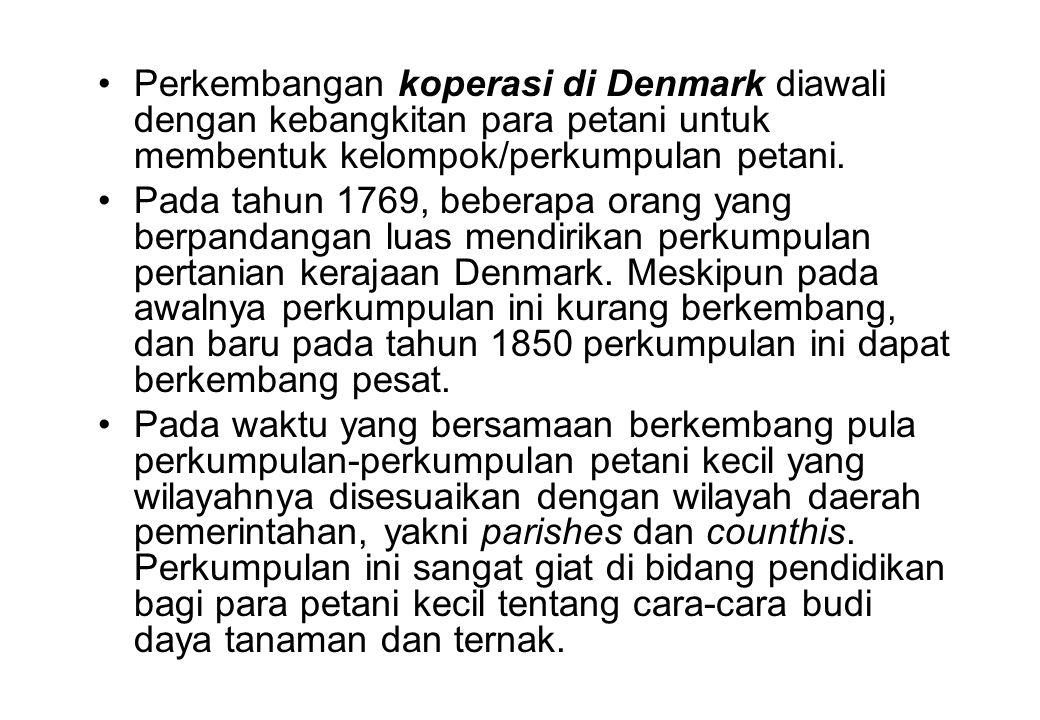 •Perkembangan koperasi di Denmark diawali dengan kebangkitan para petani untuk membentuk kelompok/perkumpulan petani. •Pada tahun 1769, beberapa orang