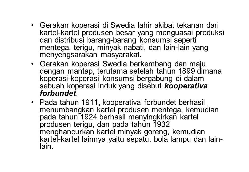 •Gerakan koperasi di Swedia lahir akibat tekanan dari kartel-kartel produsen besar yang menguasai produksi dan distribusi barang-barang konsumsi seper