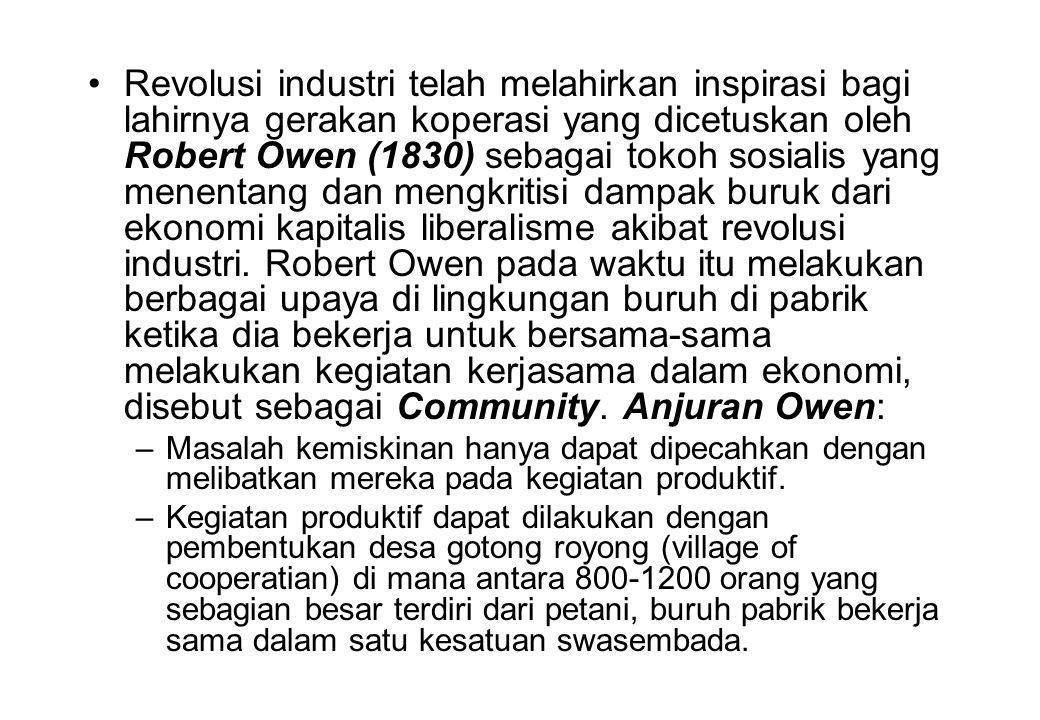 •Revolusi industri telah melahirkan inspirasi bagi lahirnya gerakan koperasi yang dicetuskan oleh Robert Owen (1830) sebagai tokoh sosialis yang menen