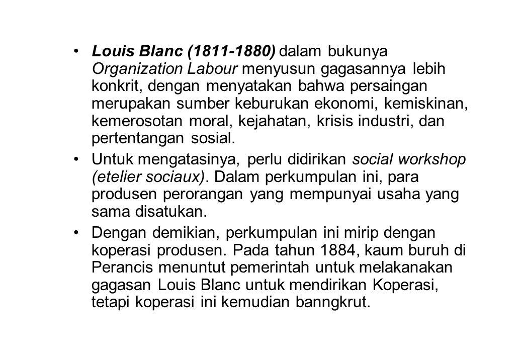 •Louis Blanc (1811-1880) dalam bukunya Organization Labour menyusun gagasannya lebih konkrit, dengan menyatakan bahwa persaingan merupakan sumber kebu