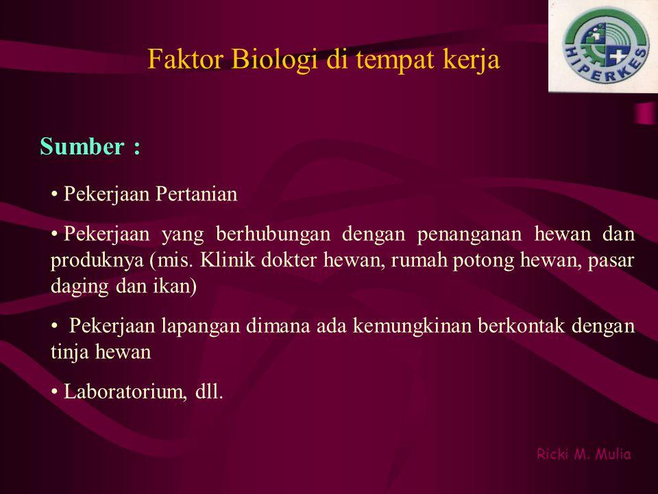 Faktor Biologi di tempat kerja Sumber : Ricki M. Mulia • Pekerjaan Pertanian • Pekerjaan yang berhubungan dengan penanganan hewan dan produknya (mis.