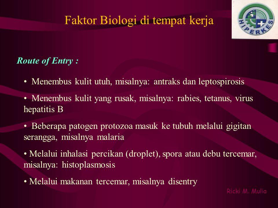 Faktor Biologi di tempat kerja Ricki M. Mulia Route of Entry : • Menembus kulit utuh, misalnya: antraks dan leptospirosis • Menembus kulit yang rusak,