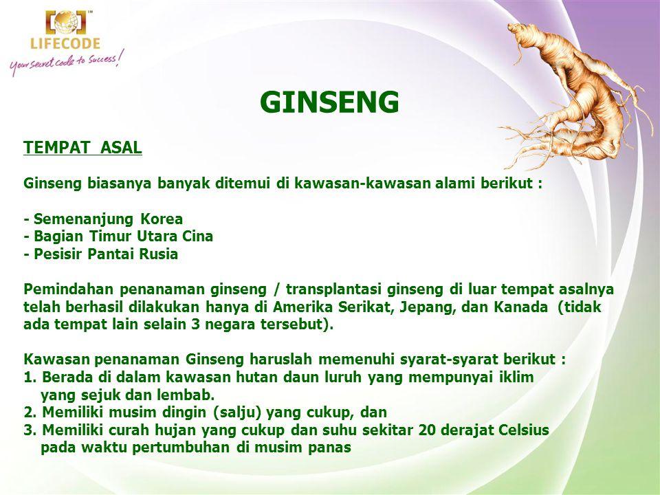 GINSENG TEMPAT ASAL Ginseng biasanya banyak ditemui di kawasan-kawasan alami berikut : - Semenanjung Korea - Bagian Timur Utara Cina - Pesisir Pantai