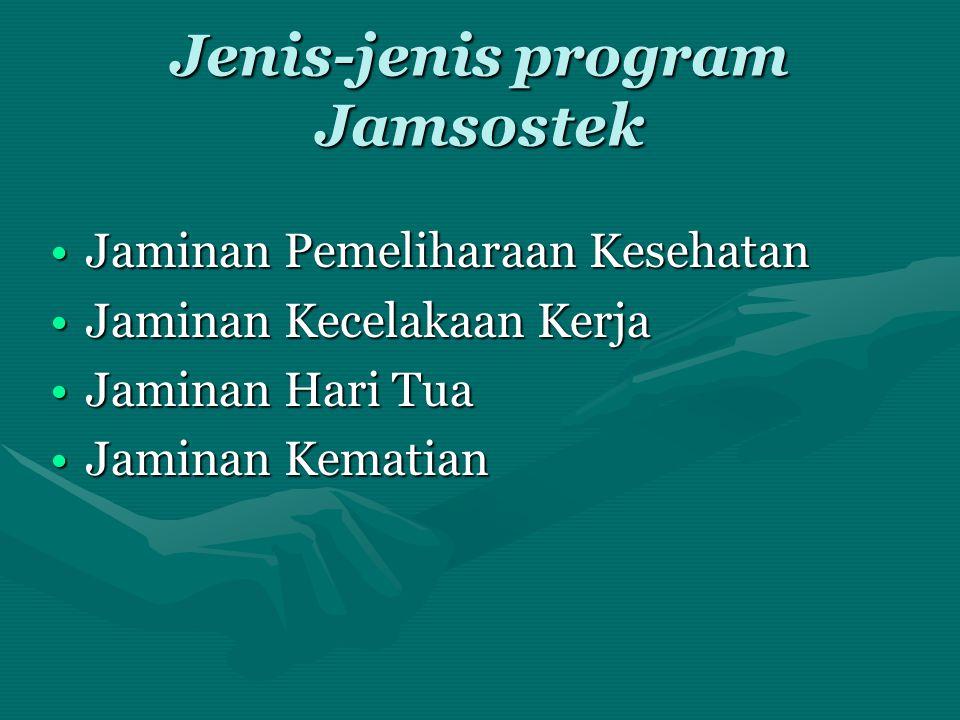 Jenis-jenis program Jamsostek •Jaminan Pemeliharaan Kesehatan •Jaminan Kecelakaan Kerja •Jaminan Hari Tua •Jaminan Kematian