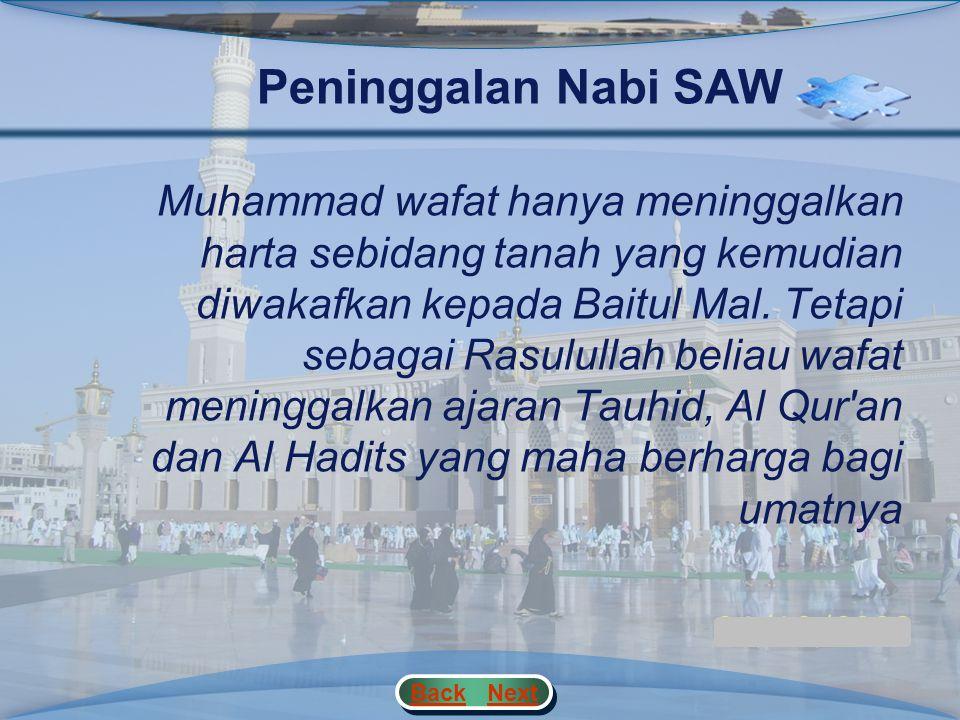 WAFATNYA NABI MUHAMMAD SAW 1.Ibadah Haji Wada' (10 H = 631 M) 2.Rasulullah SAW Sakit 3.Rasulullah SAW Wafat 4.Peninggalan Nabi SAW buat umatnya 5.Peru