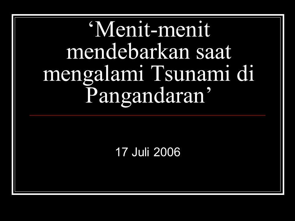 'Menit-menit mendebarkan saat mengalami Tsunami di Pangandaran' 17 Juli 2006