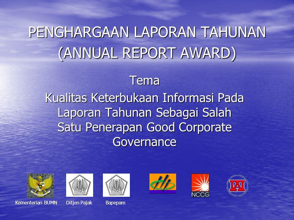 PENGHARGAAN LAPORAN TAHUNAN (ANNUAL REPORT AWARD) Tema Kualitas Keterbukaan Informasi Pada Laporan Tahunan Sebagai Salah Satu Penerapan Good Corporate