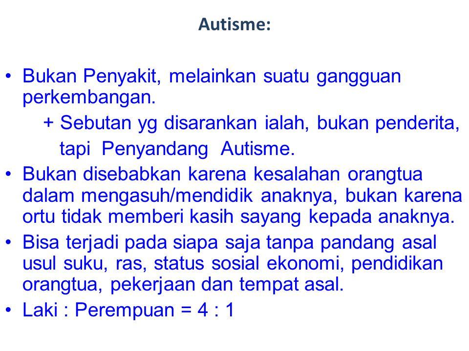 Autisme: •Bukan Penyakit, melainkan suatu gangguan perkembangan. + Sebutan yg disarankan ialah, bukan penderita, tapi Penyandang Autisme. •Bukan diseb
