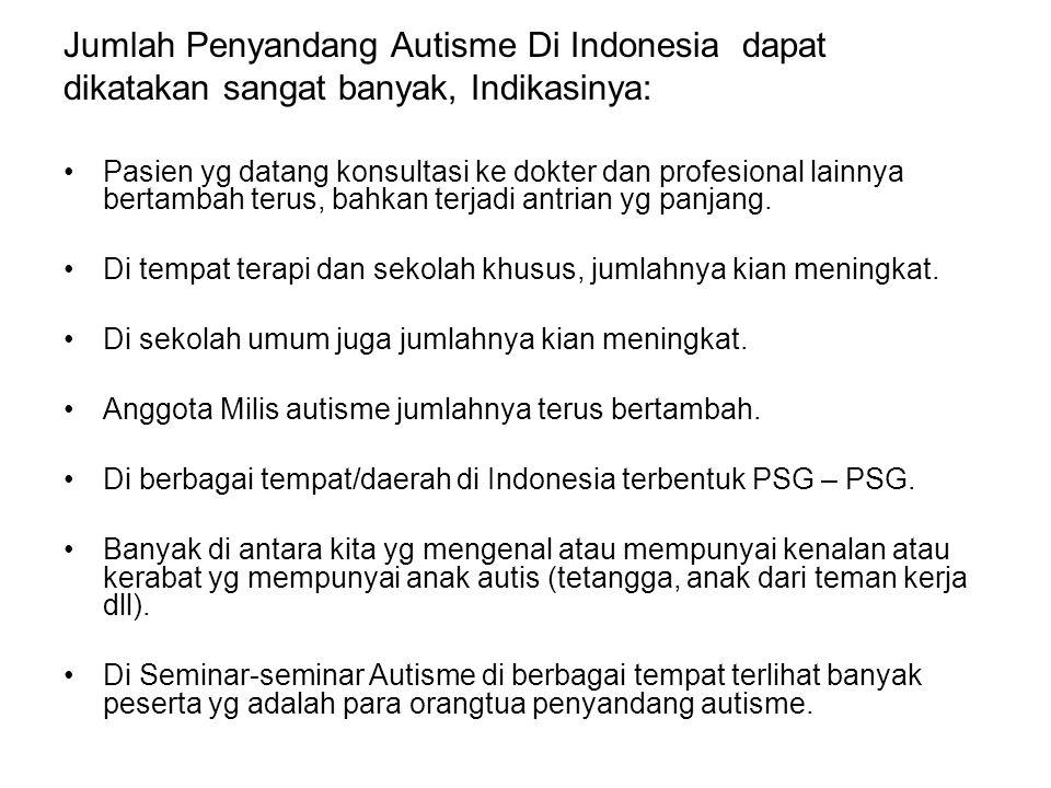 Jumlah Penyandang Autisme Di Indonesia dapat dikatakan sangat banyak, Indikasinya: •Pasien yg datang konsultasi ke dokter dan profesional lainnya bert
