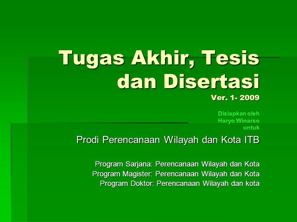 Tugas Akhir, Tesis dan Disertasi Ver. 1- 2009 Prodi Perencanaan Wilayah dan Kota ITB Program Sarjana: Perencanaan Wilayah dan Kota Program Magister: P