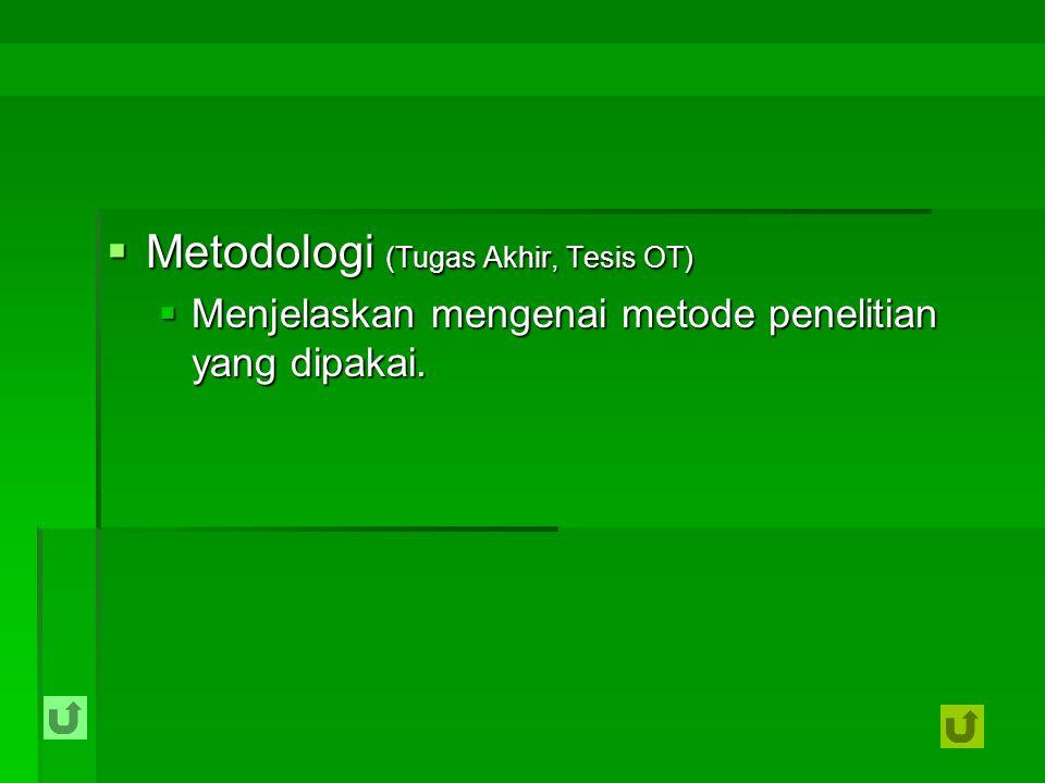  Metodologi (Tugas Akhir, Tesis OT)  Menjelaskan mengenai metode penelitian yang dipakai.